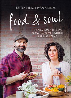 Food & Soul: Inspiración y recetas plant-based para nutrir cuerpo y alma – Estela Nieto e Ivan Iglesias