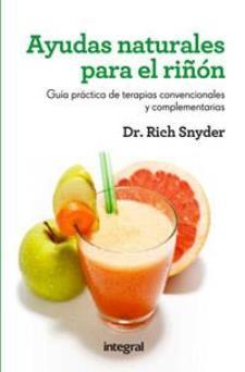 Ayudas naturales para el riñón. Guía práctica de terapias convencionales y complementarias